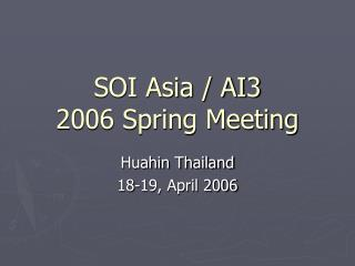 SOI Asia / AI3  2006 Spring Meeting