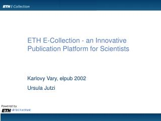 ETH E-Collection - an Innovative Publication Platform for Scientists Karlovy Vary, elpub 2002