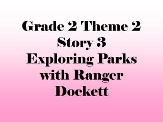 Grade 2 Theme 2  Story 3 Exploring Parks with Ranger Dockett