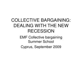 COLLECTIVE BARGAINING: DEALING WITH THE NEW RECESSION