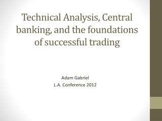 Technical Analysis , Central banking,  and the foundations of successful trading