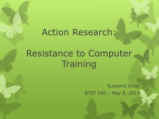 Action Research: Resistance to Computer Training