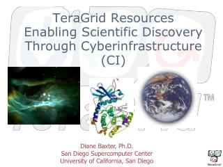 TeraGrid Resources Enabling Scientific Discovery Through Cyberinfrastructure (CI)