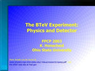 The BTeV Experiment: Physics and Detector FPCP 2003 K. Honscheid Ohio State University