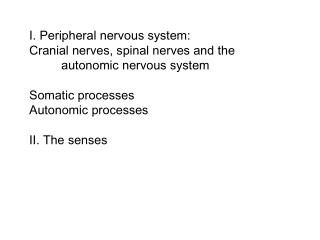 I. Peripheral nervous system: Cranial nerves, spinal nerves and the  	autonomic nervous system