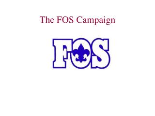 The FOS Campaign