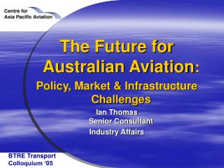 The Future for Australian Aviation :  Policy, Market & Infrastructure Challenges