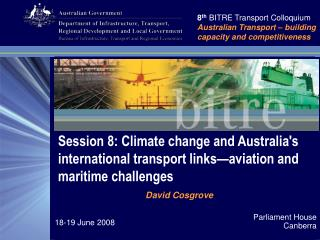 8 th BITRE Transport Colloquium Australian Transport – building capacity and competitiveness