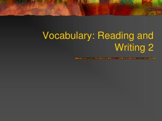 Vocabulary: Reading and Writing 2
