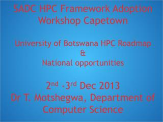 SADC HPC Framework Adoption Workshop Capetown University of Botswana HPC Roadmap &