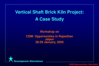 Vertical Shaft Brick Kiln Project:  A Case Study Workshop on
