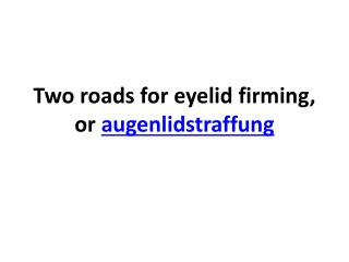 Two roads for eyelid firming, or augenlidstraffung