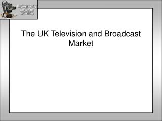 The UK Television and Broadcast Market