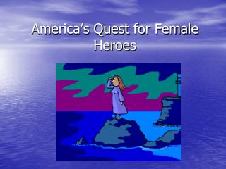 America's Quest for Female Heroes