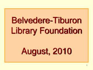 Belvedere-Tiburon Library Foundation August, 2010