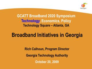 GCATT Broadband 2020 Symposium Technology , Economics, Policy Technology Square – Atlanta, GA