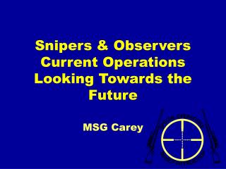 Snipers & Observers  Current Operations  Looking Towards the Future