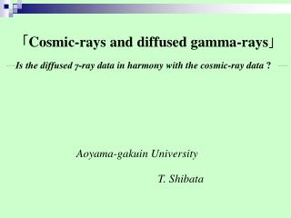「 Cosmic-rays and diffused gamma-rays 」