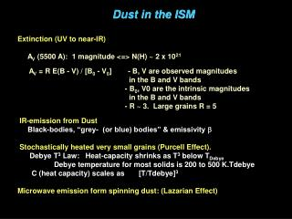 Dust in the ISM Extinction (UV to near-IR) A V  (5500 A):  1 magnitude <=> N(H) ~ 2 x 10 21