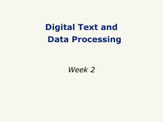 Digital Text and  Data Processing