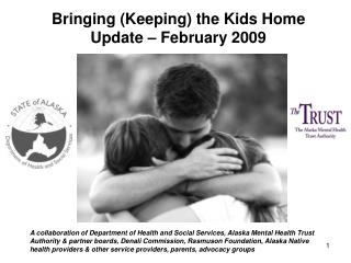 Bringing (Keeping) the Kids Home Update – February 2009