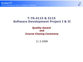 T-76.4115 & 5115  Software Development Project I & II Quality Award  and  Course Closing Ceremony