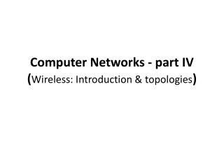 Computer Networks - part IV ( Wireless: Introduction & topologies )