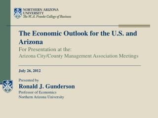 The Economic Outlook for the U.S. and Arizona For Presentation at the: