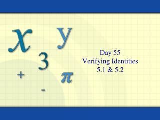 Day 55 Verifying Identities 5.1 & 5.2