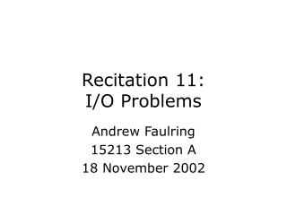 Recitation 11: I/O Problems