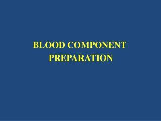 BLOOD COMPONENT  PREPARATION