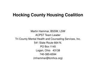 Hocking County Housing Coalition Martin Hammar, BSSW, LSW ACPST Team Leader