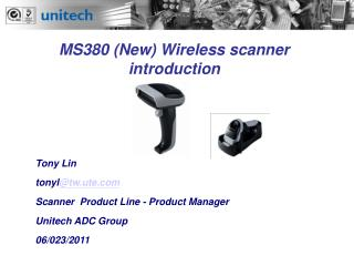 Tony Lin tonyl @tw.ute Scanner  Product Line - Product Manager Unitech ADC Group