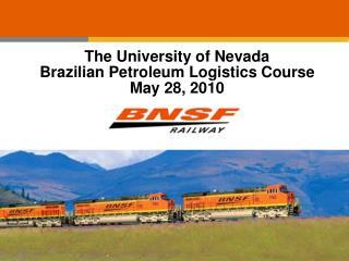 The University of Nevada Brazilian Petroleum Logistics Course May 28, 2010