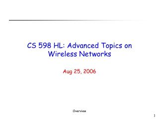 CS 598 HL: Advanced Topics on Wireless Networks