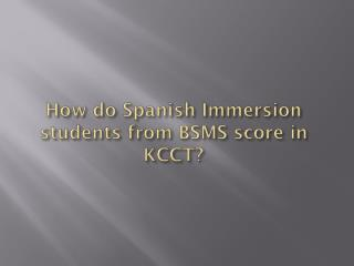 How do Spanish  Immersion students from BSMS  score in KCCT?