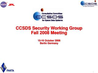 CCSDS Security Working Group Fall 2008 Meeting 15-16 October 2008 Berlin Germany