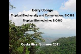 Berry College Tropical Biodiversity and Conservation: BIO383 Tropical Biomedicine: BIO480
