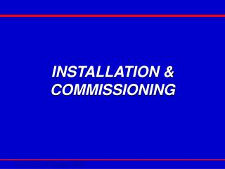 INSTALLATION & COMMISSIONING