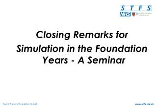 Closing Remarks for  Simulation in the Foundation Years - A Seminar