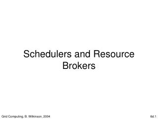 Schedulers and Resource Brokers