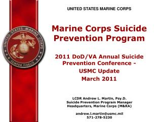 UNITED STATES MARINE CORPS Marine Corps Suicide Prevention Program 2011 DoD/VA Annual Suicide Prevention Conference -  U