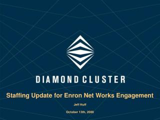 Staffing Update for Enron Net Works Engagement Jeff Huff October 13th, 2000