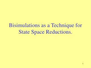 Bisimulations as a Technique for State Space Reductions.