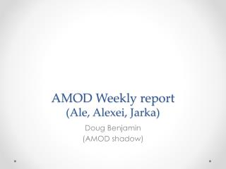 AMOD Weekly report (Ale, Alexei,  Jarka )