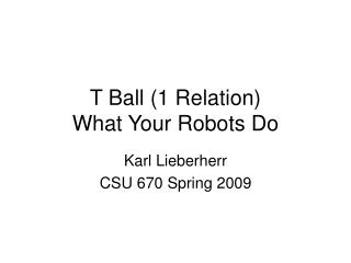 T Ball (1 Relation)  What Your Robots Do