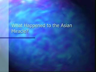 What Happened to the Asian Miracle?
