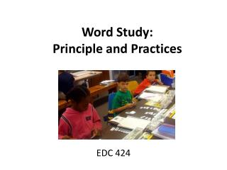 Word Study:  Principle and Practices