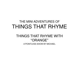 THE MINI ADVENTURES OF THINGS THAT RHYME