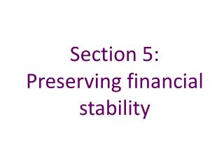 Section 5:   Preserving financial stability